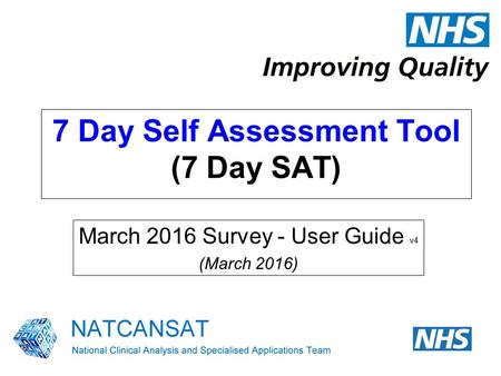 7 Day Self Assessment Tool (7 Day SAT) March 2016 Survey - User Guide v4 (March 2016)