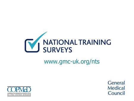 Www.gmc-uk.org/nts. The new survey for trainers Introducing the new survey for trainers The survey is your opportunity to help improve the quality of.