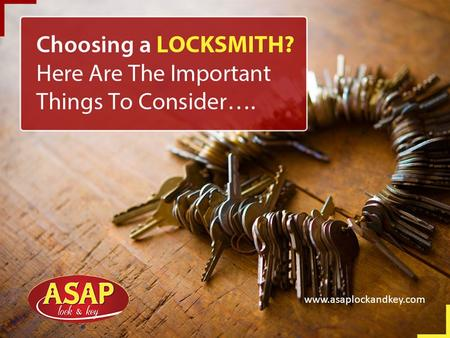 Choosing a Locksmith? Here Are The Important Things To Consider…. www.asaplockandkey.com.