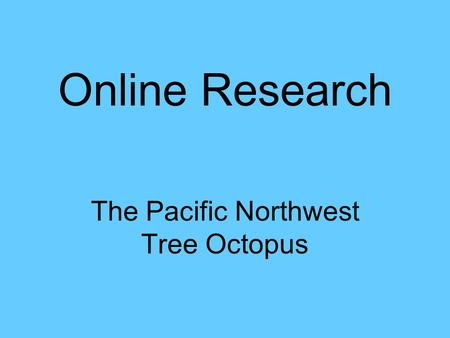 Online Research The Pacific Northwest Tree Octopus.