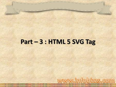 Part – 3 : HTML 5 SVG Tag. † SVG stands for Scalable Vector Graphics. † SVG is used to define vector-based graphics for the Web. † SVG defines the graphics.