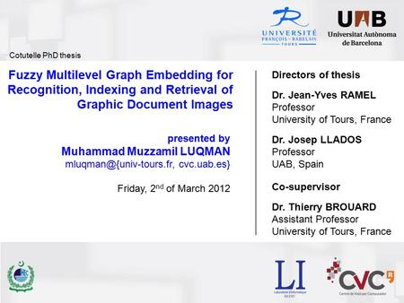 Fuzzy Multilevel Graph Embedding for Recognition, Indexing and Retrieval of Graphic Document Images presented by Muhammad Muzzamil LUQMAN
