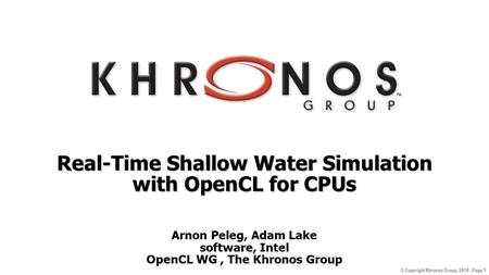 © Copyright Khronos Group, 2010 - Page 1 Real-Time Shallow Water Simulation with OpenCL for CPUs Arnon Peleg, Adam Lake software, Intel OpenCL WG, The.