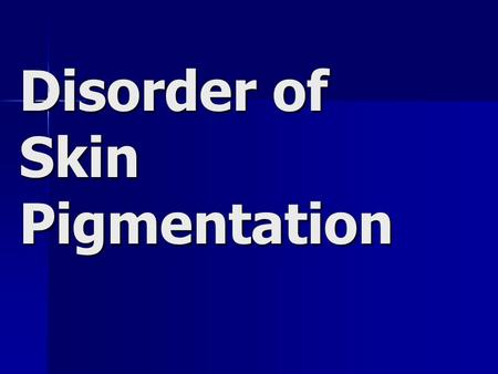 Disorder of Skin Pigmentation