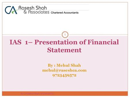 IAS 1– Presentation of Financial Statement By : Mehul Shah 9723459572 1 By CA Mehul Shah ( 9723459572 )