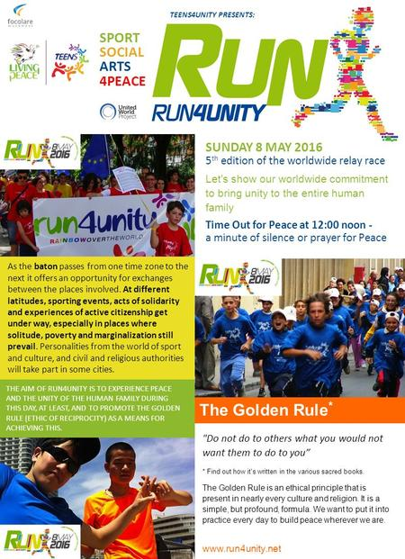 THE AIM OF RUN4UNITY IS TO EXPERIENCE PEACE AND THE UNITY OF THE HUMAN FAMILY DURING THIS DAY, AT LEAST, AND TO PROMOTE THE GOLDEN RULE (ETHIC OF RECIPROCITY)