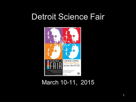 1 Detroit Science Fair March 10-11, 2015. 2 What to Expect Cat and John were one of 1,528 entries in 2012 and 2 of the 14 representatives from Michigan.