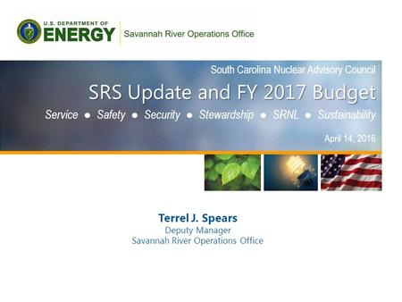 South Carolina Nuclear Advisory Council SRS Update and FY 2017 Budget Service ● Safety ● Security ● Stewardship ● SRNL ● Sustainability April 14, 2016.