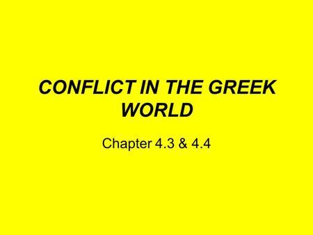 CONFLICT IN THE GREEK WORLD Chapter 4.3 & 4.4. Conflict Greek city-states were often at odds with each other –Minor conflicts between them The Greeks.