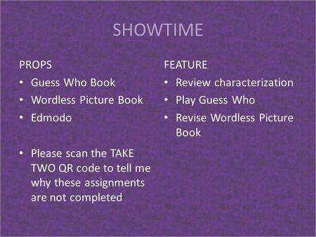 SHOWTIME PROPS Guess Who Book Wordless Picture Book Edmodo Please scan the TAKE TWO QR code to tell me why these assignments are not completed FEATURE.