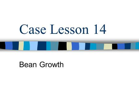 Case Lesson 14 Bean Growth. Key Words 1.Frequency 2.Median 3.Range.