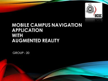 MOBILE CAMPUS NAVIGATION APPLICATION WITH AUGMENTED REALITY GROUP - 20.
