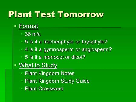 Plant Test Tomorrow  Format  36 m/c  5 Is it a tracheophyte or bryophyte?  4 Is it a gymnosperm or angiosperm?  5 Is it a monocot or dicot?  What.