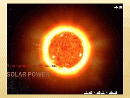A renewable energy source..  Whenever you hear the word solar you should know that what ever you are about to learn has to do with the sun.  Solar power.