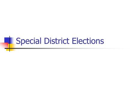 Special District Elections. District Supervisor Elections Elected on a general ballot on a nonpartisan basis. Supervisor elections for all districts (except.
