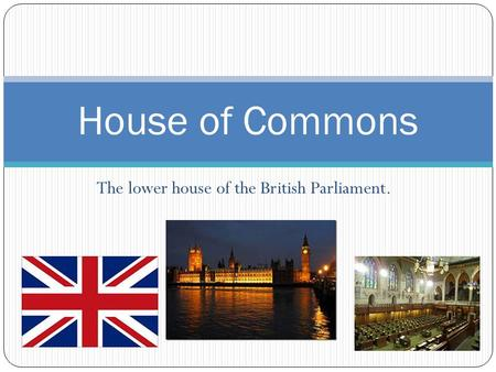 The lower house of the British Parliament. House of Commons.