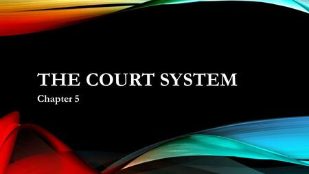 THE COURT SYSTEM Chapter 5. THE COURT SYSTEM  In the US, each state has its own court system, while the federal court system exists at the national level,