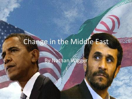 Change in the Middle East By Nathan Wigger. Tunisia In 2009, Tunisia held their first democratic election. On June 23 rd, they had their 2 nd democratic.