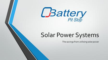 Solar Power Systems The savings from utilising solar power.