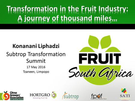Konanani Liphadzi Subtrop Transformation Summit 17 May 2016 Tzaneen, Limpopo.
