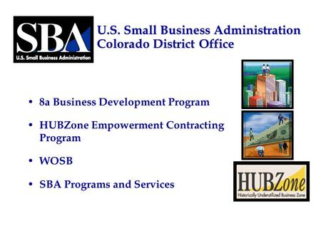 U.S. Small Business Administration Colorado District Office 8a Business Development Program HUBZone Empowerment Contracting Program WOSB SBA Programs and.