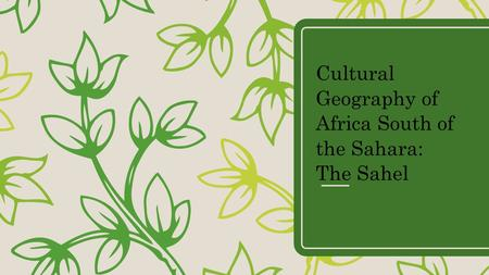 Cultural Geography of Africa South of the Sahara: The Sahel.