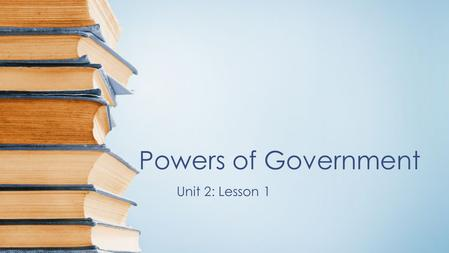 Powers of Government Unit 2: Lesson 1. Today's Goals Learning Goals –Be able to explain the different branches and levels of government in Canada –Be.