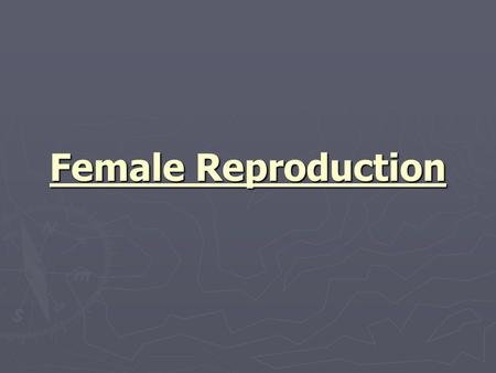Female Reproduction. ► Ovary ► Sex gland similar to male testicle ► one located on each side of the uterus ► Stores/matures ova.