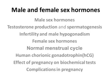 Male and female sex hormones Male sex hormones Testosterone production and spermatogenesis Infertility and male hypogonadism Female sex hormones Normal.