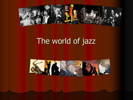 The world of jazz. Jazz is one of North America's oldest and most celebrated musical genres. What is Jazz? It was created by black Americans, who were.
