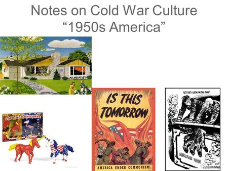 "Notes on Cold War Culture ""1950s America"". Watch the video and identify 3 characteristics of life in America in the 1950s https://www.youtube.com/watch?v=a4TLSBolPVc."
