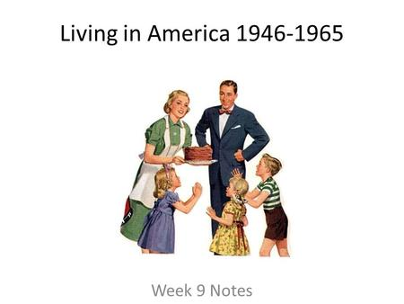 Living in America 1946-1965 Week 9 Notes. 1940s: The Fair Deal President Truman tried to carry on the legacy of FDR with his domestic agenda: The Fair.