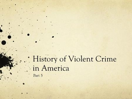 History of Violent Crime in America Part 5. Depression and World War II Near the beginning of the Great Depression, violent crimes reached a peak. In.