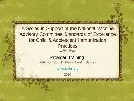 A Series in Support of the National Vaccine Advisory Committee Standards of Excellence for Child & Adolescent Immunization Practices Provider Training.