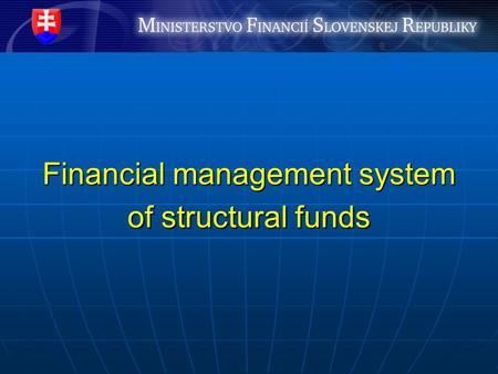 Financial management system of structural funds. Entities involved in financial management system Managing Authorities (MA) Managing Authorities (MA)