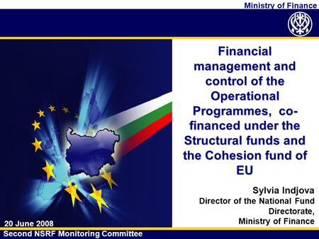Ministry of Finance Financial management and control of the Operational Programmes, co- financed under the Structural funds and the Cohesion fund of EU.