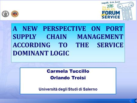 Carmela Tuccillo Orlando Troisi Università degli Studi di Salerno A NEW PERSPECTIVE ON PORT SUPPLY CHAIN MANAGEMENT ACCORDING TO THE SERVICE DOMINANT LOGIC.
