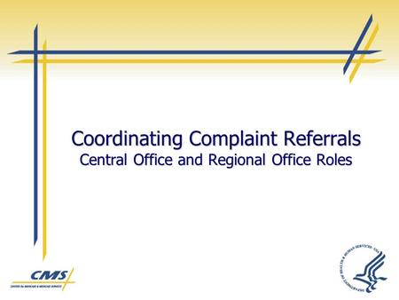 Coordinating Complaint Referrals Central Office and Regional Office Roles.