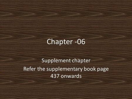 Chapter -06 Supplement chapter Refer the supplementary book page 437 onwards.