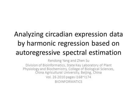 Analyzing circadian expression data by harmonic regression based on autoregressive spectral estimation Rendong Yang and Zhen Su Division of Bioinformatics,