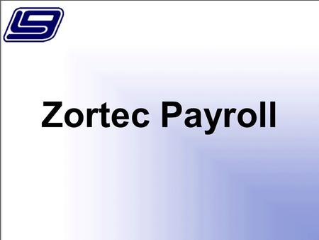Zortec Payroll. 2 In this session we will cover the basics of LGC's Zortec Payroll System. Topics include employee master, payroll process setup and processing,