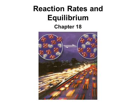 Reaction Rates and Equilibrium Chapter 18. What do you already know? True or False: 1.The rate of a reaction describes the speed at which a reaction occurs.