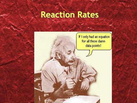 Reaction Rates. What is Kinetics? Kinetics or reaction rate is Change in a visible property Change in time The candle change in mass = m f – m i change.