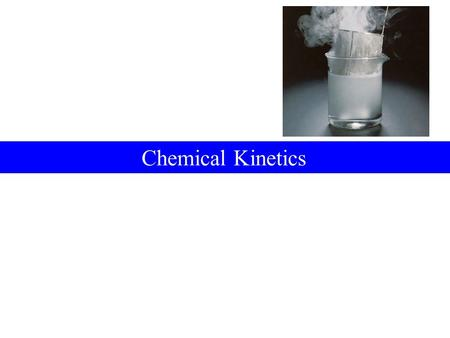 Chemical Kinetics. Slide 2 of 55 Contents 15-1The Rate of a Chemical Reaction 15-2Measuring Reaction Rates 15-3Effect of Concentration on Reaction Rates:
