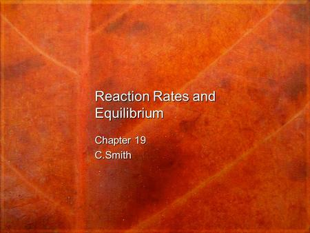 Reaction Rates and Equilibrium Chapter 19 C.Smith.