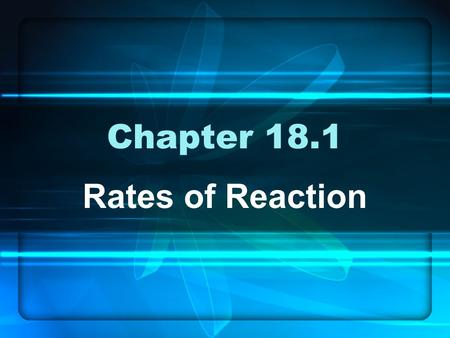 Chapter 18.1 Rates of Reaction. Learning Objectives Understand what a reaction rates are a measure of Know the main tenets (points) of collision theory.