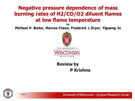 University of Wisconsin -- Engine Research Center slide 1 Negative pressure dependence of mass burning rates of H2/CO/O2 diluent flames at low flame temperature.