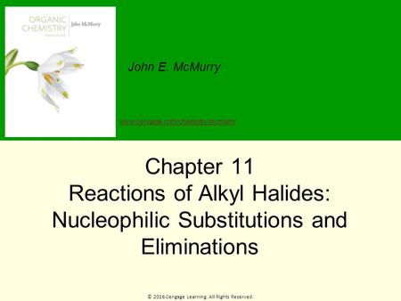 © 2016 Cengage Learning. All Rights Reserved. John E. McMurry www.cengage.com/chemistry/mcmurry Chapter 11 Reactions of Alkyl Halides: Nucleophilic Substitutions.