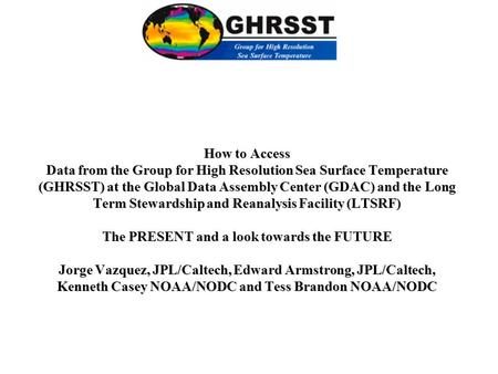 How to Access Data from the Group for High Resolution Sea Surface Temperature (GHRSST) at the Global Data Assembly Center (GDAC) and the Long Term Stewardship.