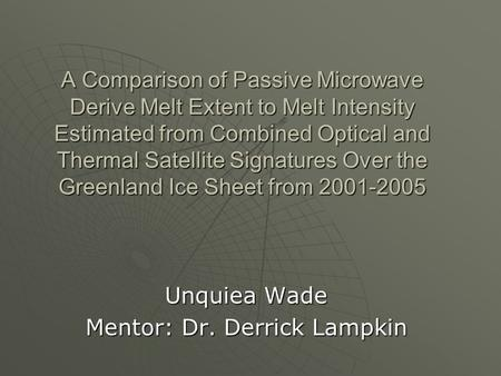 A Comparison of Passive Microwave Derive Melt Extent to Melt Intensity Estimated from Combined Optical and Thermal Satellite Signatures Over the Greenland.